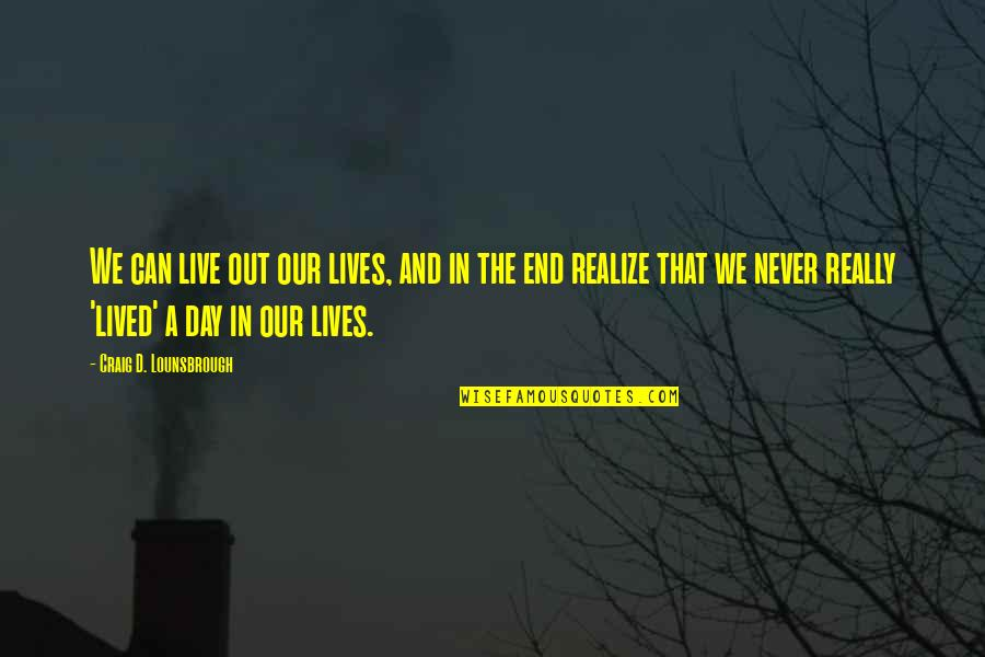 Living Our Life Quotes By Craig D. Lounsbrough: We can live out our lives, and in