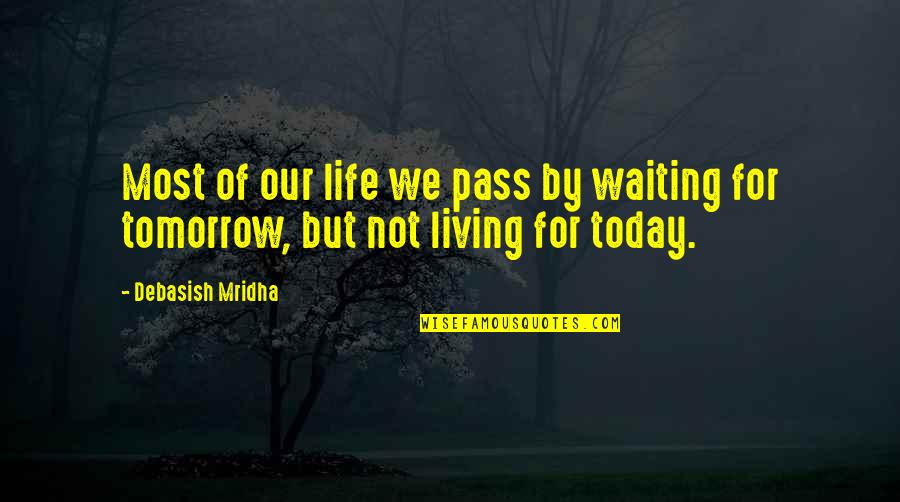 Living Our Life Quotes By Debasish Mridha: Most of our life we pass by waiting