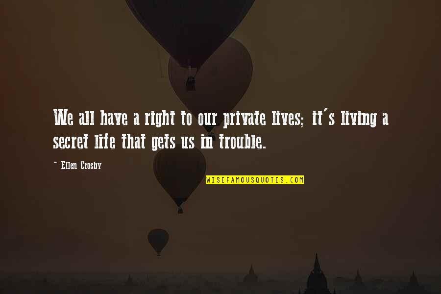 Living Our Life Quotes By Ellen Crosby: We all have a right to our private