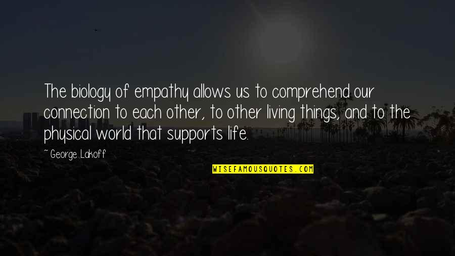 Living Our Life Quotes By George Lakoff: The biology of empathy allows us to comprehend