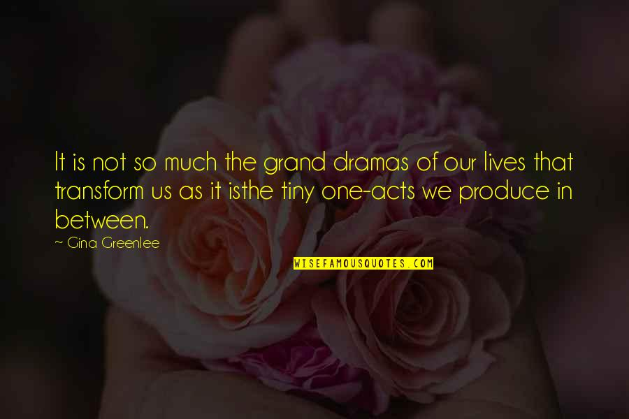 Living Our Life Quotes By Gina Greenlee: It is not so much the grand dramas