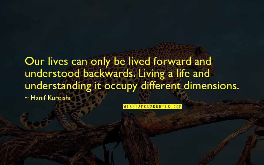 Living Our Life Quotes By Hanif Kureishi: Our lives can only be lived forward and