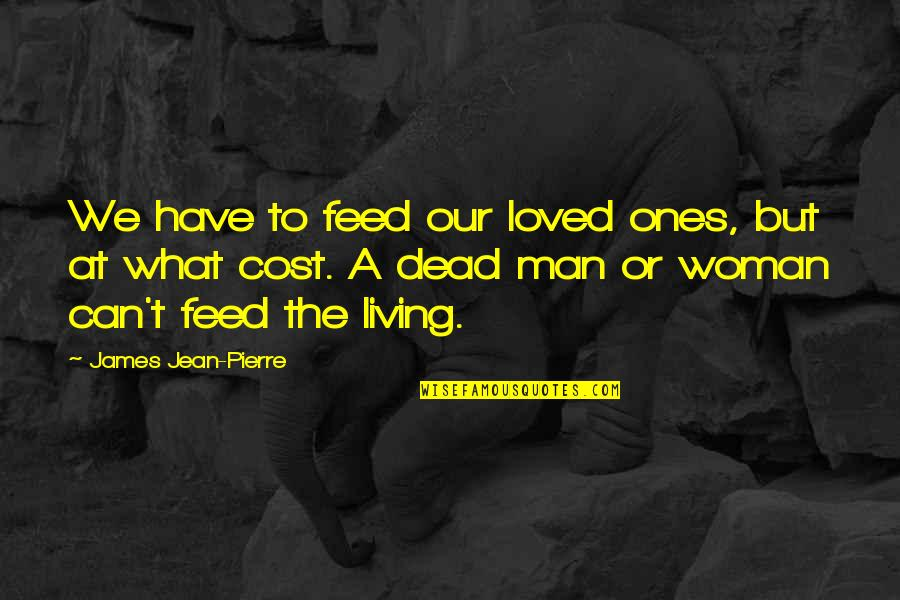 Living Our Life Quotes By James Jean-Pierre: We have to feed our loved ones, but