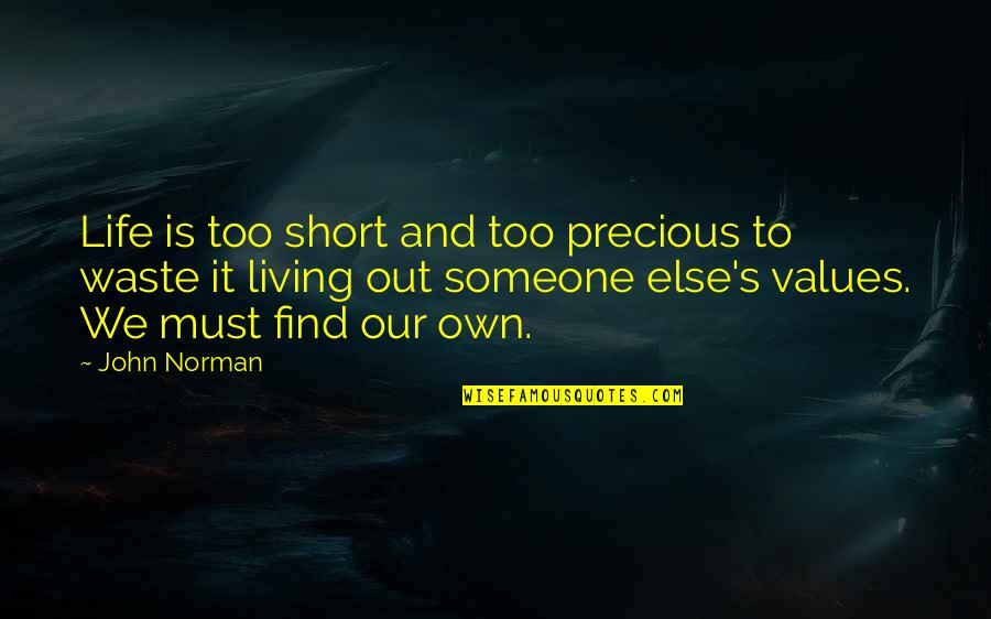Living Our Life Quotes By John Norman: Life is too short and too precious to