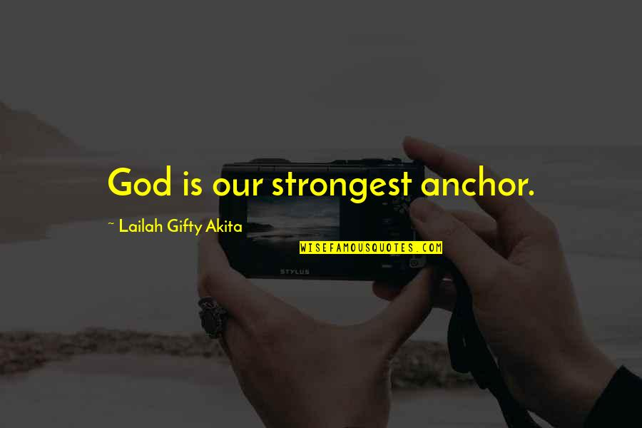 Living Our Life Quotes By Lailah Gifty Akita: God is our strongest anchor.