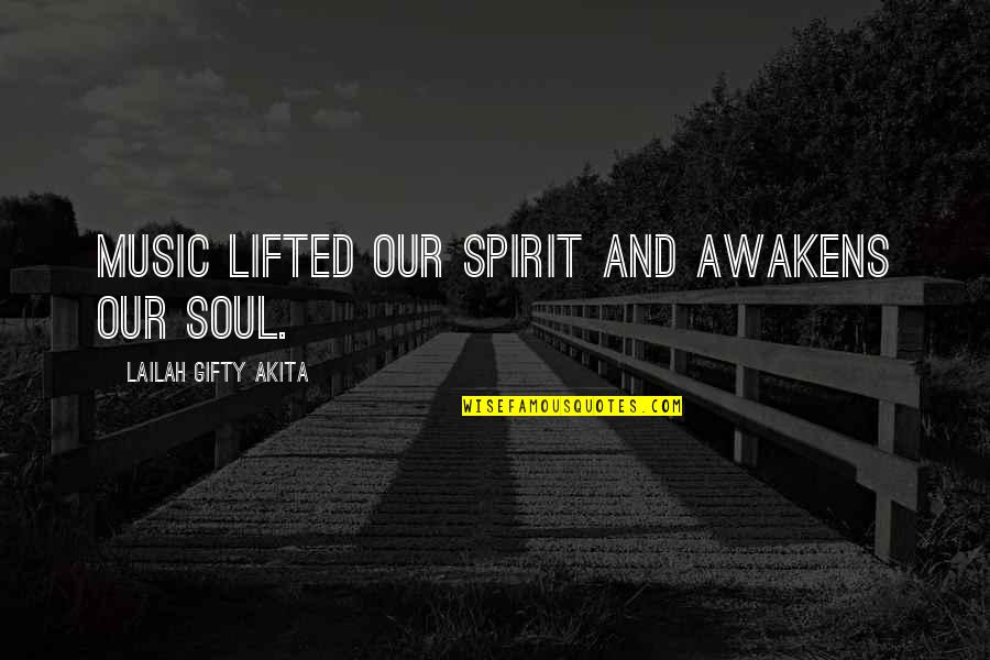 Living Our Life Quotes By Lailah Gifty Akita: Music lifted our spirit and awakens our soul.