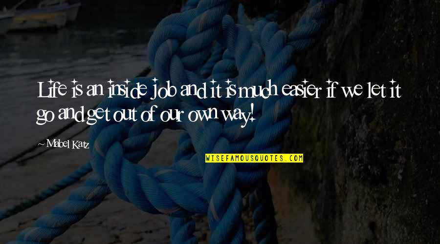 Living Our Life Quotes By Mabel Katz: Life is an inside job and it is