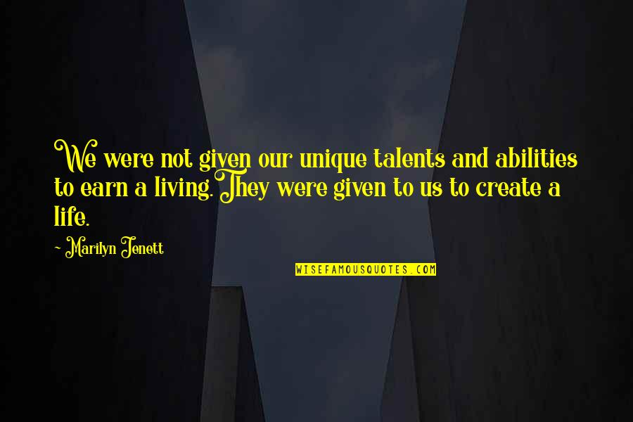 Living Our Life Quotes By Marilyn Jenett: We were not given our unique talents and