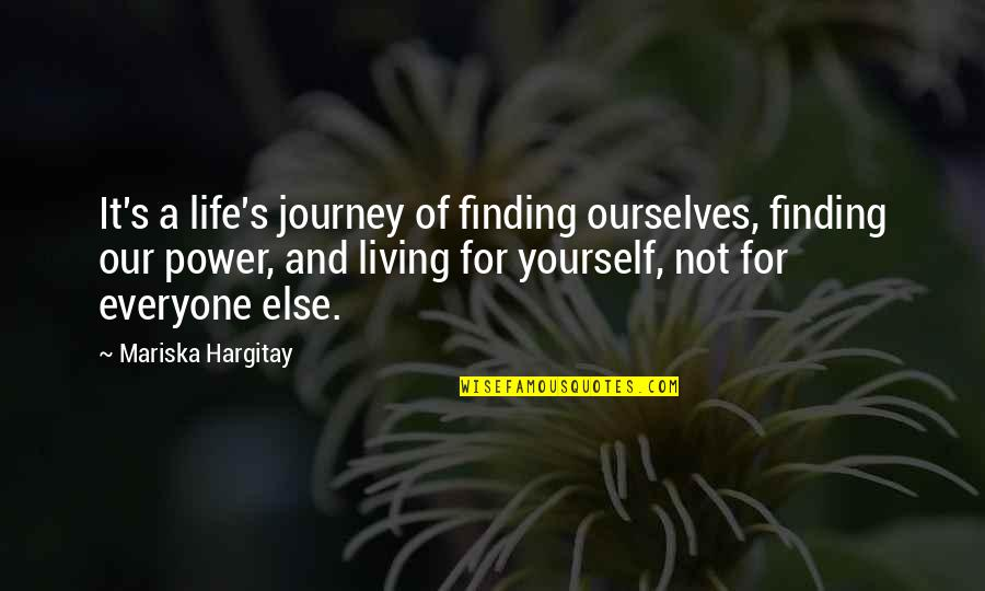 Living Our Life Quotes By Mariska Hargitay: It's a life's journey of finding ourselves, finding
