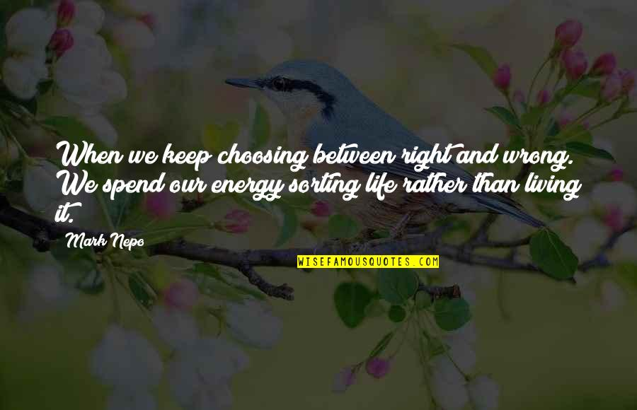 Living Our Life Quotes By Mark Nepo: When we keep choosing between right and wrong.