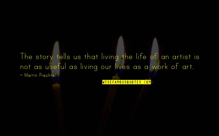 Living Our Life Quotes By Martin Prechtel: The story tells us that living the life