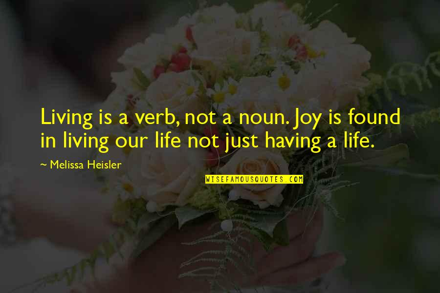 Living Our Life Quotes By Melissa Heisler: Living is a verb, not a noun. Joy