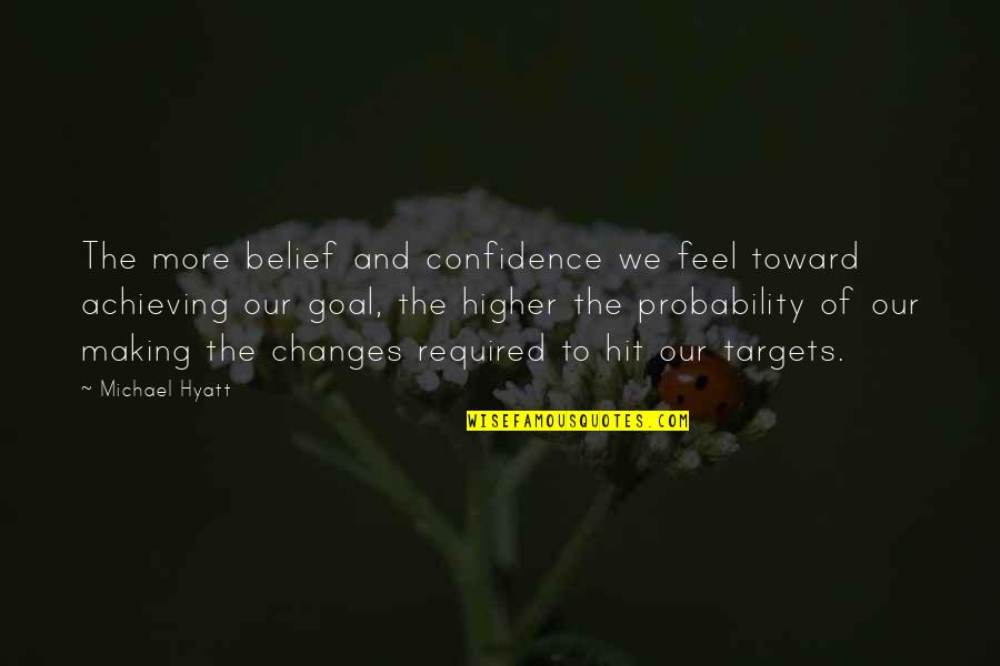 Living Our Life Quotes By Michael Hyatt: The more belief and confidence we feel toward