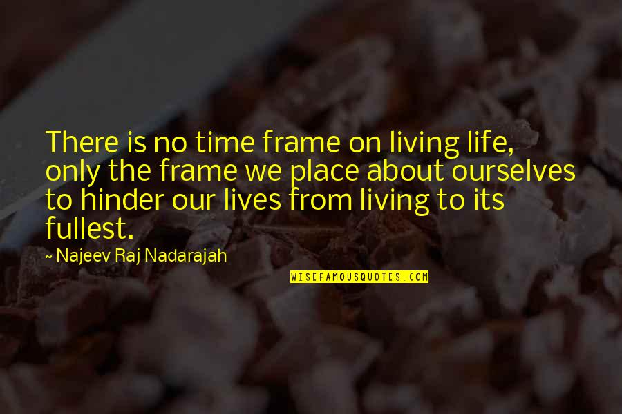 Living Our Life Quotes By Najeev Raj Nadarajah: There is no time frame on living life,