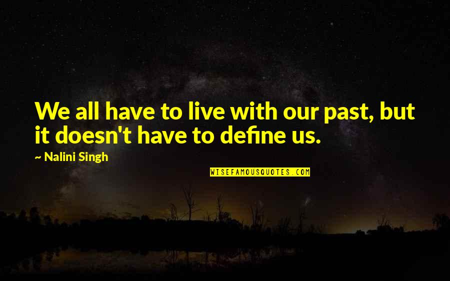 Living Our Life Quotes By Nalini Singh: We all have to live with our past,