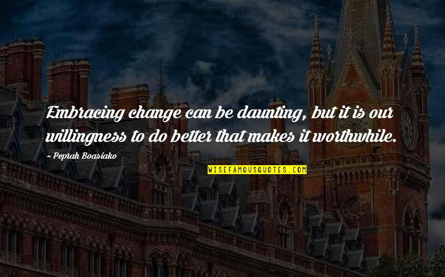Living Our Life Quotes By Peprah Boasiako: Embracing change can be daunting, but it is