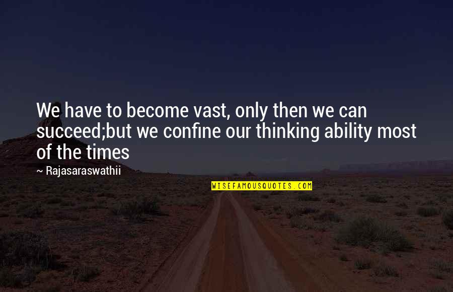 Living Our Life Quotes By Rajasaraswathii: We have to become vast, only then we