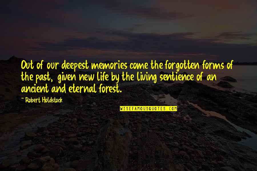 Living Our Life Quotes By Robert Holdstock: Out of our deepest memories come the forgotten