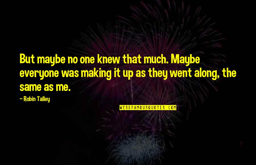 Living Our Life Quotes By Robin Talley: But maybe no one knew that much. Maybe