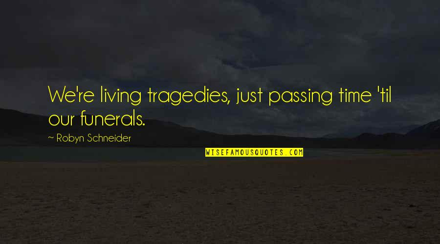 Living Our Life Quotes By Robyn Schneider: We're living tragedies, just passing time 'til our