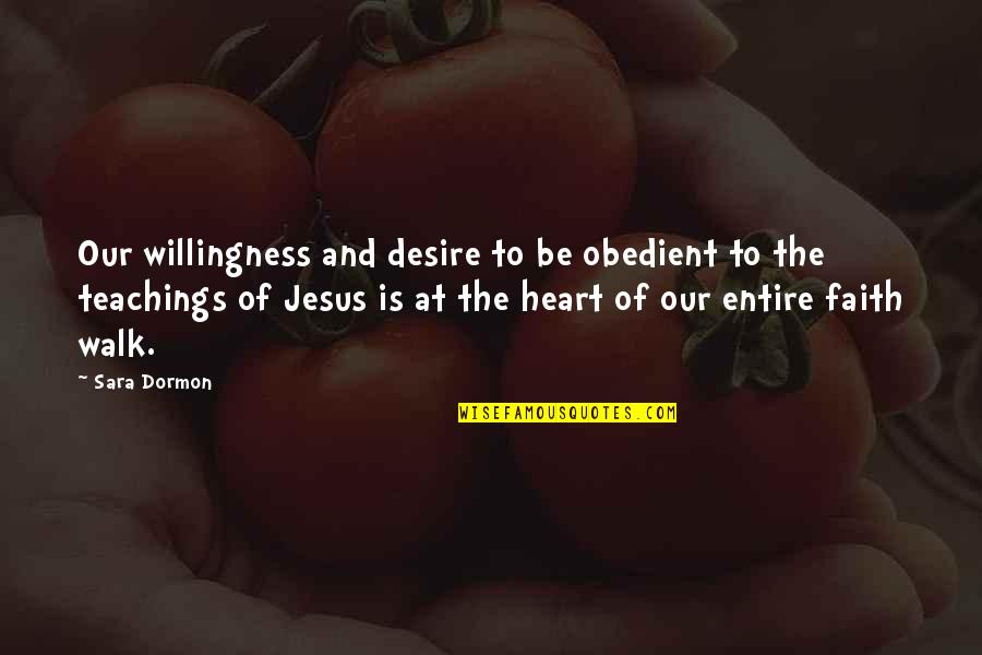 Living Our Life Quotes By Sara Dormon: Our willingness and desire to be obedient to