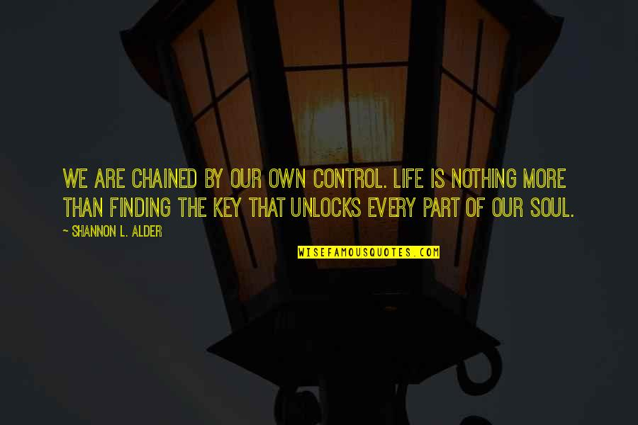 Living Our Life Quotes By Shannon L. Alder: We are chained by our own control. Life