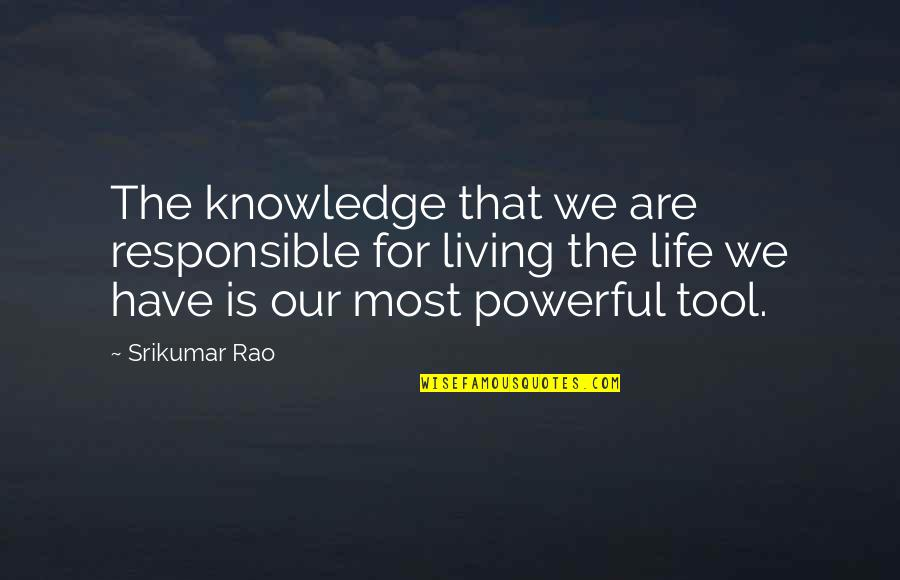 Living Our Life Quotes By Srikumar Rao: The knowledge that we are responsible for living
