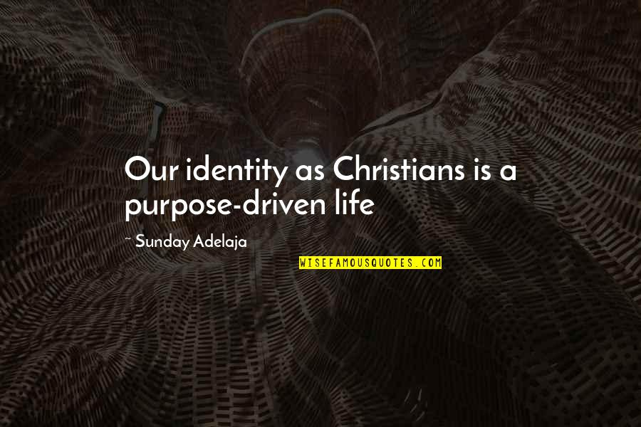 Living Our Life Quotes By Sunday Adelaja: Our identity as Christians is a purpose-driven life