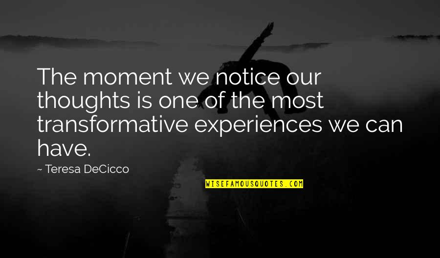 Living Our Life Quotes By Teresa DeCicco: The moment we notice our thoughts is one