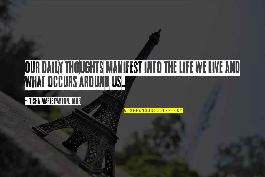 Living Our Life Quotes By Tisha Marie Payton, MHR: Our daily thoughts manifest into the life we