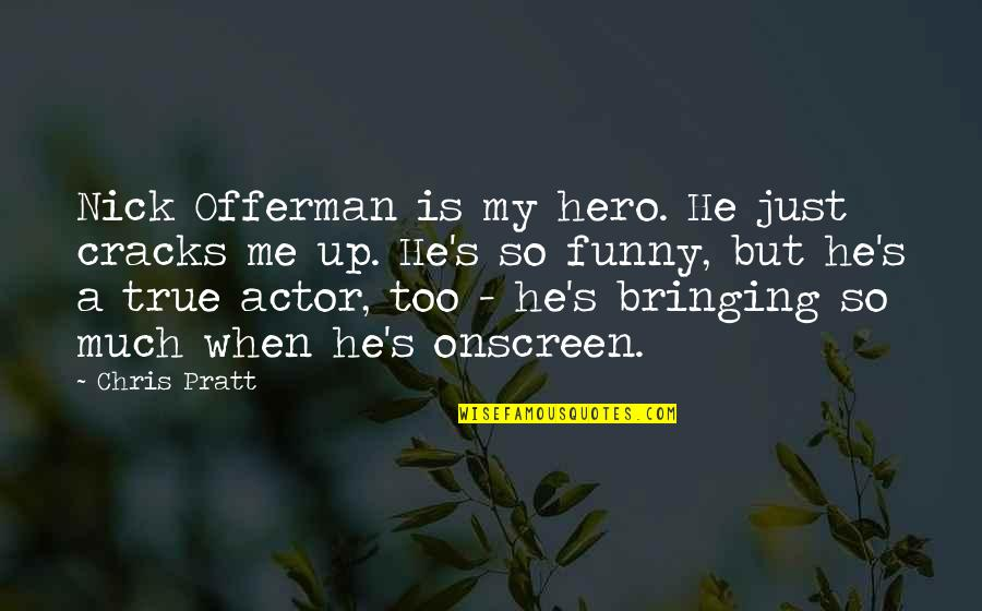 Living Outside The Box Quotes By Chris Pratt: Nick Offerman is my hero. He just cracks