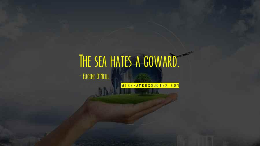 Living Outside The Box Quotes By Eugene O'Neill: The sea hates a coward.