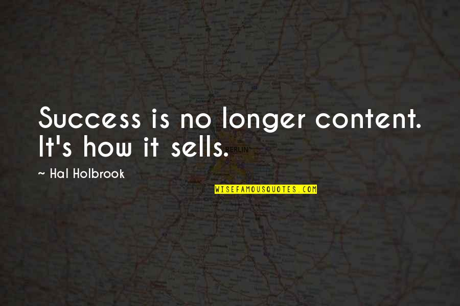 Living Outside The Box Quotes By Hal Holbrook: Success is no longer content. It's how it