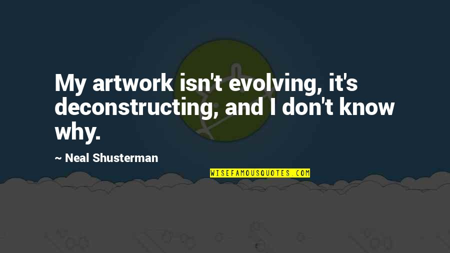 Living Outside The Box Quotes By Neal Shusterman: My artwork isn't evolving, it's deconstructing, and I