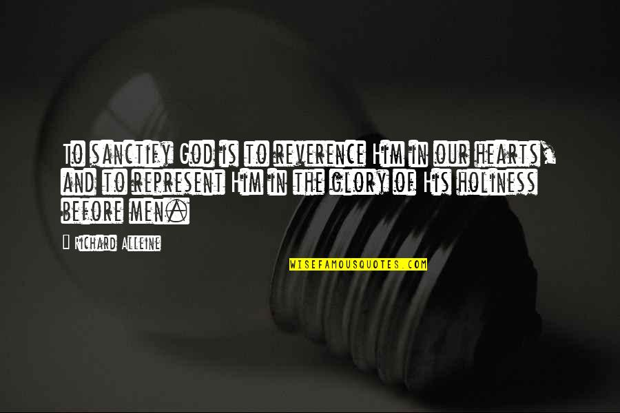 Living Outside The Box Quotes By Richard Alleine: To sanctify God is to reverence Him in