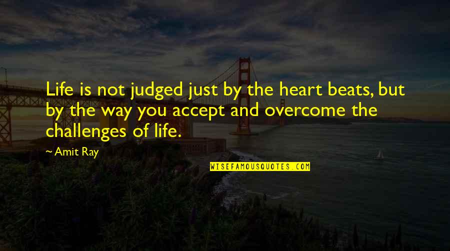 Living Sayings And Quotes By Amit Ray: Life is not judged just by the heart