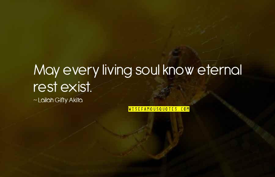 Living Sayings And Quotes By Lailah Gifty Akita: May every living soul know eternal rest exist.