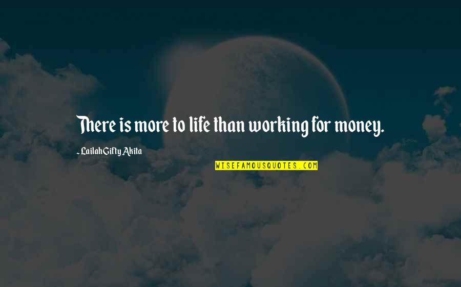 Living Sayings And Quotes By Lailah Gifty Akita: There is more to life than working for