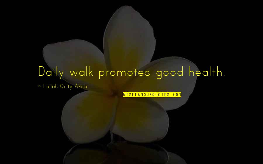Living Sayings And Quotes By Lailah Gifty Akita: Daily walk promotes good health.