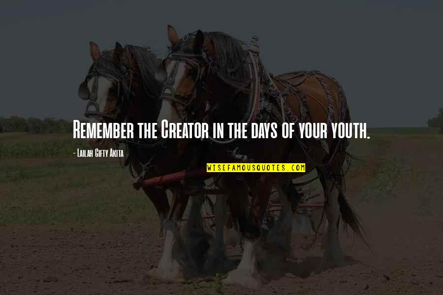 Living Sayings And Quotes By Lailah Gifty Akita: Remember the Creator in the days of your