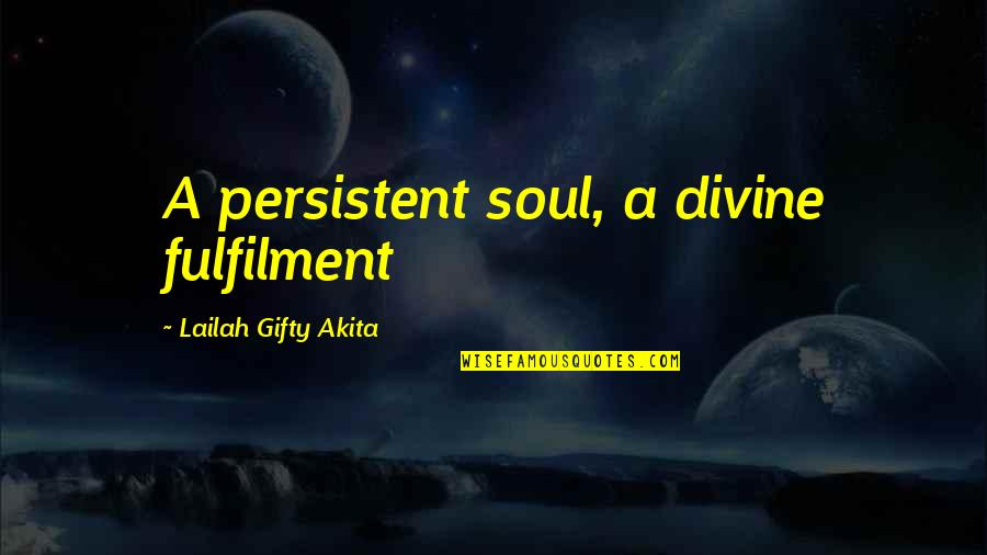 Living Sayings And Quotes By Lailah Gifty Akita: A persistent soul, a divine fulfilment