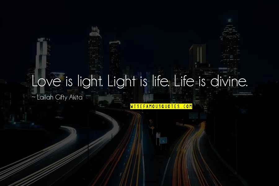 Living Sayings And Quotes By Lailah Gifty Akita: Love is light. Light is life. Life is