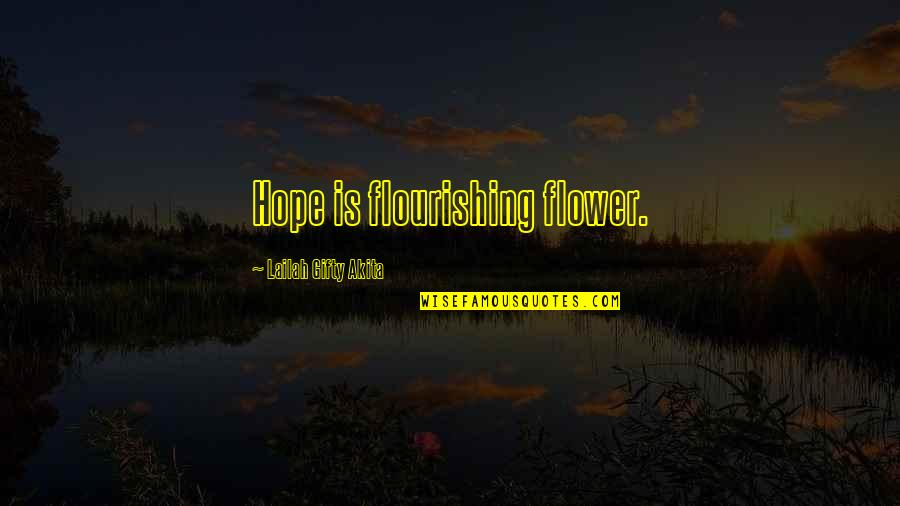 Living Sayings And Quotes By Lailah Gifty Akita: Hope is flourishing flower.