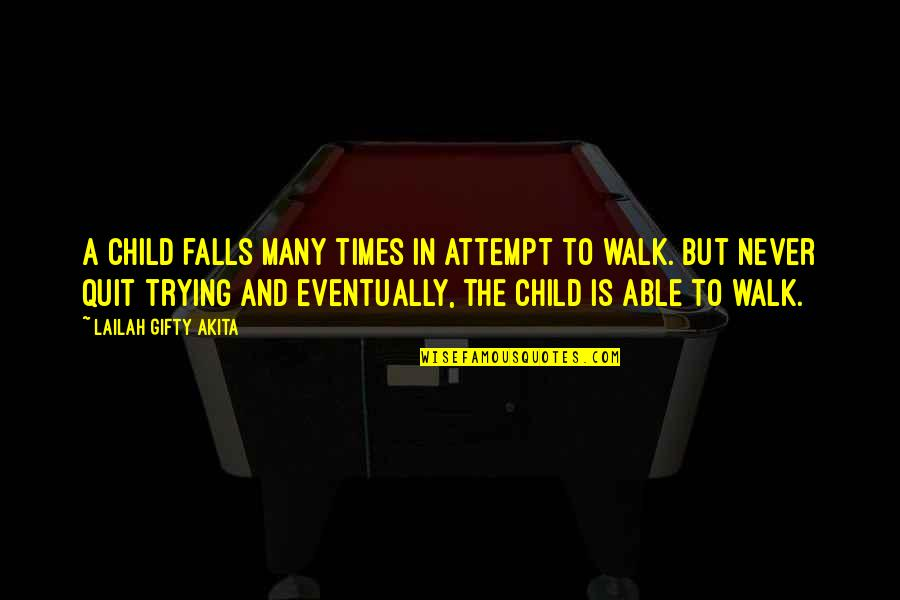 Living Sayings And Quotes By Lailah Gifty Akita: A child falls many times in attempt to