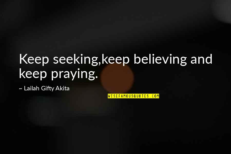 Living Sayings And Quotes By Lailah Gifty Akita: Keep seeking,keep believing and keep praying.