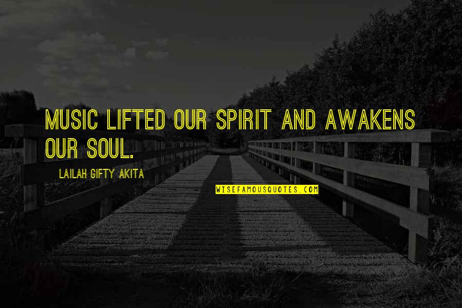 Living Sayings And Quotes By Lailah Gifty Akita: Music lifted our spirit and awakens our soul.