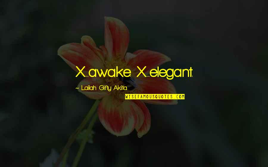 Living Sayings And Quotes By Lailah Gifty Akita: X-awake. X-elegant.