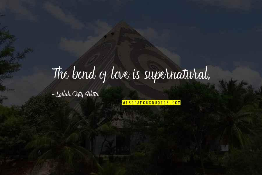 Living Sayings And Quotes By Lailah Gifty Akita: The bond of love is supernatural.