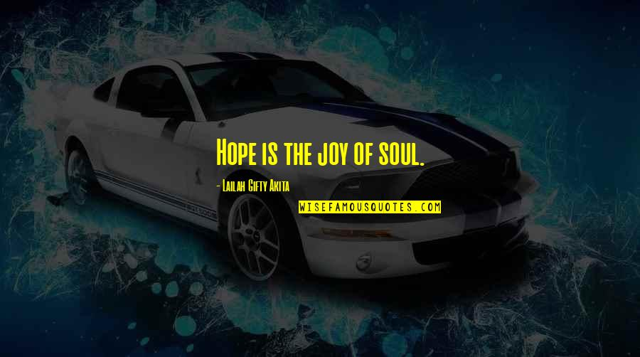 Living Sayings And Quotes By Lailah Gifty Akita: Hope is the joy of soul.