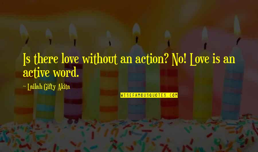 Living Sayings And Quotes By Lailah Gifty Akita: Is there love without an action? No! Love